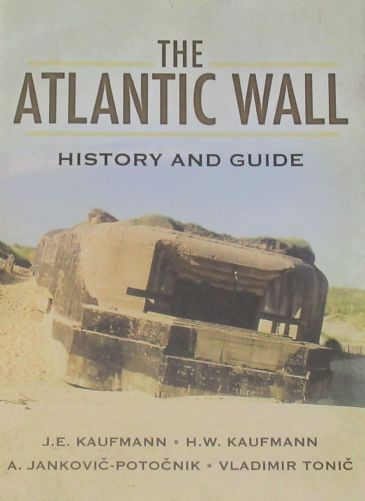 The Atlantic Wall - History and Guide, by JE Kaufman, HW Kaufman, A Jankovic-Potocnik and V Tonic